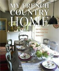 My French Country Home: Entertaining Through the Seasons Hardback or Cased Book $29.60
