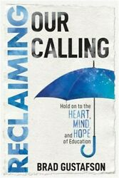 Reclaiming Our Calling: Hold on to the Heart Mind and Hope of Education (Paper