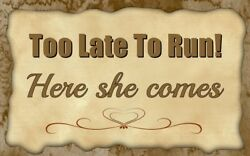 (Here She Comes) sign plaque love romance too late to run wall decor