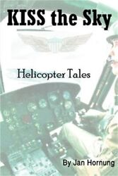 Kiss the Sky: Helicopter Tales Paperback or Softback $16.82