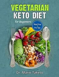 Vegetarian Keto Diet for Beginners: The Complete Ketogenic bible for weight los