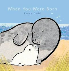 When You Were Born [Emma Dodd's Love You Books]