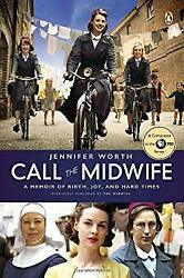 Call the Midwife : A Memoir of Birth Joy and Hard Times by Worth Jennifer