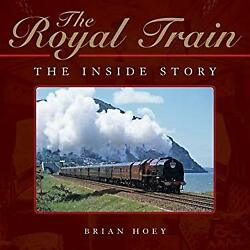 Royal Train : The Inside Story by Hoey Brian
