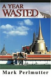 A Year Wasted by Perlmutter Mark  New 9780595318490 Fast Free Shipping