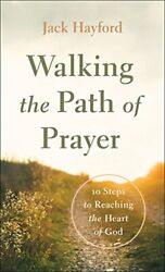 Walking the Path of Prayer: 10 Steps to Reaching the Heart of God Hayford..