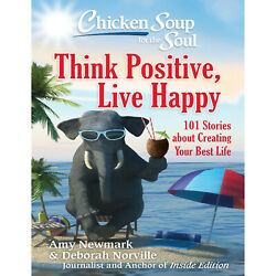 Chicken Soup for the Soul: Think Positive Live Happy: 101 Stories [Eβ00K] FAST
