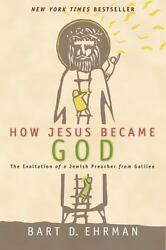How Jesus Became God: The Exaltation of a Jewish Preacher from Galilee  Ehrman
