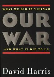 Our War: What We Did in Vietnam and What It Did to Us David Harris Good Condit