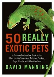 50 Really Exotic Pets: A Fur And Feather Free Guide to the Most Lovable Tarantul $15.26