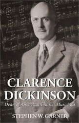 Clarence Dickinson: Dean of American Church Musicians Paperback or Softback $27.02