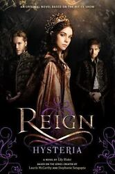 Reign Ser.: Hysteria by Lily Blake (2015 Trade Paperback)