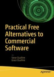 Practical Open Source Alternatives to Commercial Software by Oualline New..