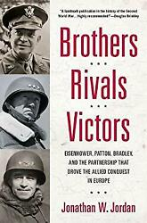 Brothers Rivals Victors : Eisenhower Patton Bradley and the P $4.49