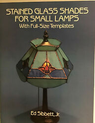 STAINED GLASS SHADES FOR SMALL LAMPS: WITH FULL SIZE TEMPLATES By Ed Sibbett Jr. $24.00