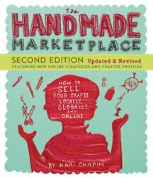 The Handmade Marketplace 2nd Edition: How to Sell Your Crafts Locally Globall $11.19