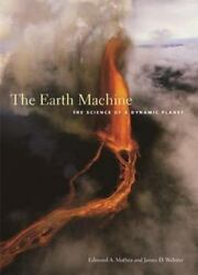 Earth Machine : The Science of a Dynamic Planet Paperback Edmond A. Mathez $23.31