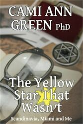 The Yellow Star That Wasn#x27;t: Scandinavia Miami and Me. Wartime Jews in Scandin $12.44
