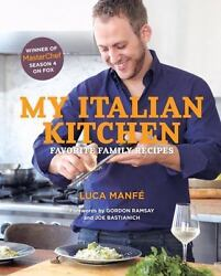 My Italian Kitchen : Favorite Family Recipes by Luca Manfé 2014 Hardcover $57.13