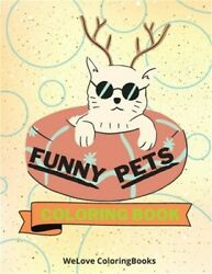 Funny Pets Coloring Book: Cute Pets Coloring Book Adorable Pets Coloring Pages $12.61