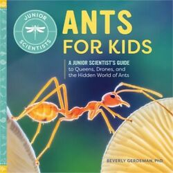 Ants for Kids: A Junior Scientist#x27;s Guide to Queens Drones and the Hidden Worl $9.89