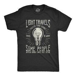 Mens Light Travels Faster T shirt Funny Insult Sarcastic Graphic Novelty $13.59