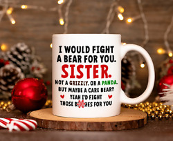 Sister I Would Fight A Bear For You I#x27;D Fight Those Bytches For You Mug Gift $14.95