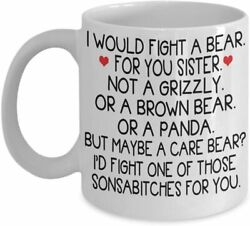 Sister Coffee Mug I Would Fight A Bear For You Sister Funny Coffee Cup Gift... $14.95
