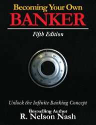 Becoming Your Own Banker Fifth Edition R. Nelson Nash $23.95
