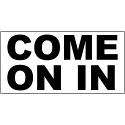 Come On In Black DECAL STICKER Retail Store Sign