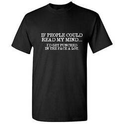 Read My Mind Sarcastic Graphic Adult Humor Gift Idea Funny Novelty T Shirt $14.44