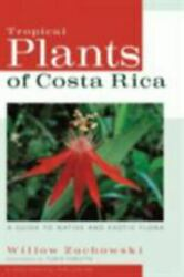 Tropical Plants of Costa Rica: A Guide to Native and Exotic Flora: By Willow ...