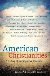 American Christianities: A History Of Dominance And Diversity: By Catherine A...
