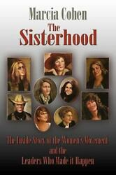 The Sisterhood The Inside Story Of The Women's Movement And The Leaders Who ...