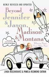 Beyond Jennifer & Jason Madison & Montana: What to Name Your Baby Now: By Ro...