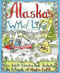 Alaska's Wildlife : An Adult Coloring Book Featuring the Artwork of Monica Es...