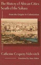 The History Of African Cities South Of The Sahara: By Catherine Coquery-Vidro...