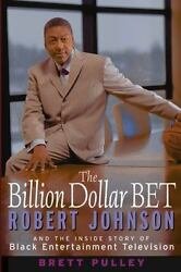 The Billion Dollar BET: Robert Johnson and the Inside Story of Black Entertai...