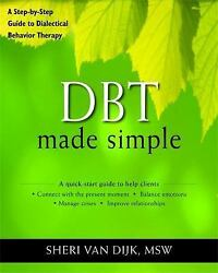 Dbt Made Simple: A Step-By-Step Guide To Dialectical Behavior Therapy: By She...
