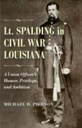 Lt. Spalding in Civil War Louisiana : A Union Officer#x27;s Humor Privilege and... $51.68