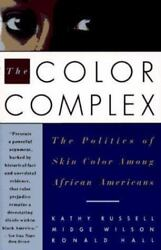 The Color Complex: The Politics of Skin Color Among African Americans by Kathy