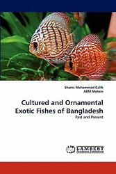 Cultured And Ornamental Exotic Fishes Of Bangladesh: Past And Present: By Sha...