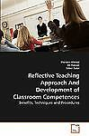 Reflective Teaching Approach and Development of Classroom Competences: By She...