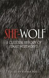She-wolf: A cultural history of female werewolves: By Priest Hannah