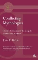 Conflicting Mythologies: Identity Formation In The Gospels Of Mark And Matthe...