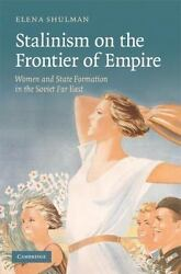 Stalinism On The Frontier Of Empire: Women And State Formation In The Soviet ...