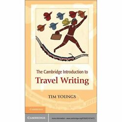 Cambridge Introduction to Travel Writing: By Youngs Tim
