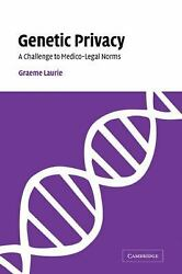 Genetic Privacy: A Challenge to Medico-Legal Norms: By Laurie Graeme