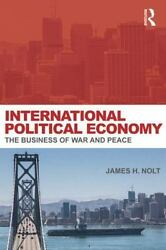 International Political Economy: The Business of War and Peace: By Nolt Jame...