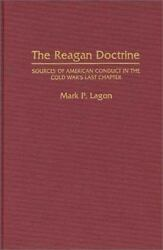 The Reagan Doctrine: Sources of American Conduct in the Cold War's Last Chapt...